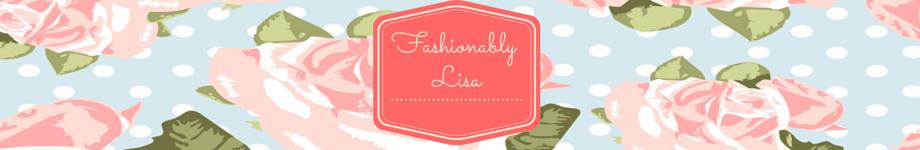 Lifestyle Blog: Fashionably Lisa